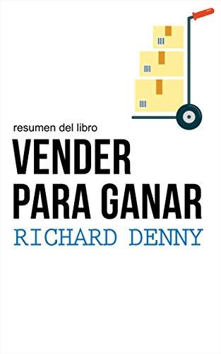 Descargar Libro Resumen Del Libro Vender Para Ganar, Por Richard Denny: Las Claves Para Convertirse En Un Vendedor De éxito Leader Summaries