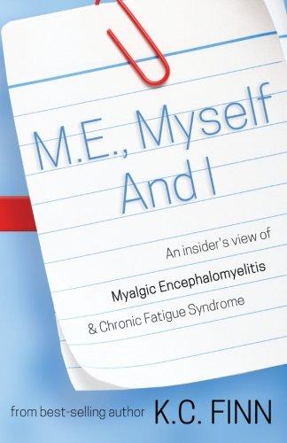 M.E., Myself and I: An insider's view of Myalgic Encephalomyelitis & Chronic Fatigue Syndrome
