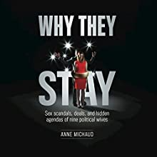 Why They Stay: Sex Scandals, Deals, and Hidden Agendas of Nine Political Wives Audiobook by Anne Michaud Narrated by Sara Morsey