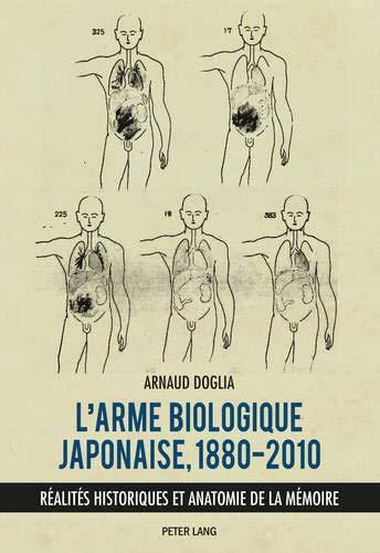 L'arme biologique japonaise, 1880-2010: Réalités historiques et anatomie de la mémoire...