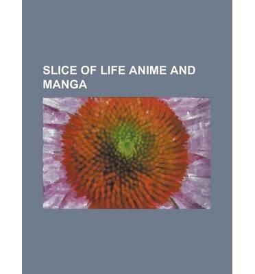 [ Slice of Life Anime and Manga: And Yet the Town Moves, Anohana: The Flower We Saw That Day, Aria (Manga), Asari-Chan, Atchi Kotchi, Azumanga Daioh, B Source Wikipedia ( Author ) ] { Paperback } 2013