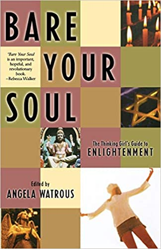 Bare Your Soul: The Thinking Girls Guide to Enlightenment ...