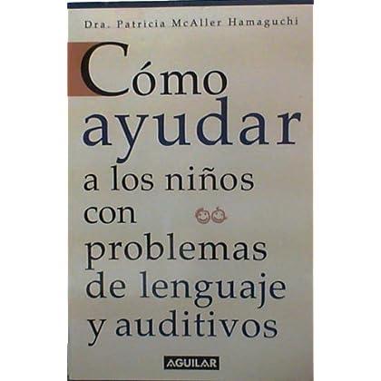 Como Ayudar a Los Ninos Con Problemas De Lenguaje Y Auditivos