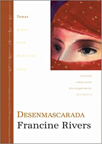 Desenmascarada (Unveiled: Tamar. One of five unlikely women who changed eternity) (Spanish Edition): Francine Rivers: 9780829738902: Amazon.com: Books
