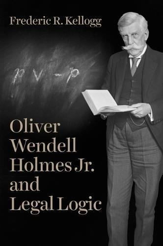 Oliver Wendell Holmes Jr. and Legal Logic
