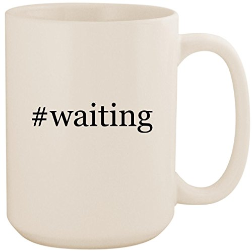#waiting - White Hashtag 15oz Ceramic Coffee Mug Cup ()