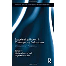 Experiencing Liveness in Contemporary Performance: Interdisciplinary Perspectives