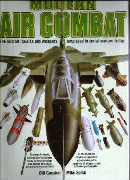 Modern Air Combat:  The Aircraft, Tactics and Weapons Employed in Aerial Warfare Today, Bill Gunston; Mike Spick