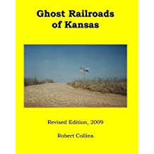 Ghost Railroads of Kansas: Revised Edition, 2009
