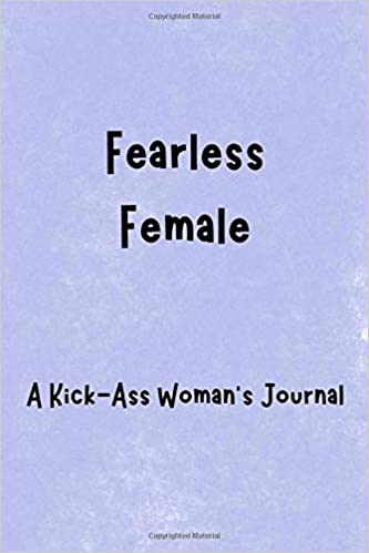 Fearless Female: A Kick-Ass Woman\'s Journal: Inspirational ...