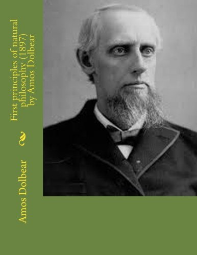 First principles of natural philosophy (1897) by Amos Dolbear pdf