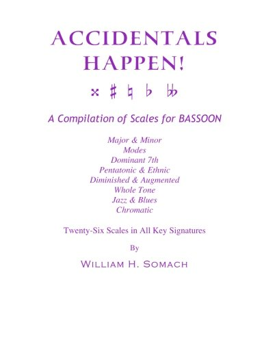 Download ACCIDENTALS HAPPEN! A Compilation of Scales for Bassoon Twenty-Six Scales in All Key Signatures: Major & Minor, Modes, Dominant 7th, Pentatonic & ... Whole Tone, Jazz & Blues, Chromatic ebook