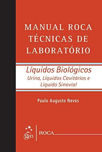 Manual Roca Técnicas de Laboratório - Líquidos Biológicos: Líquidos Biológicos - Urina, Líquidos Cavitários e Líquido Sinovial