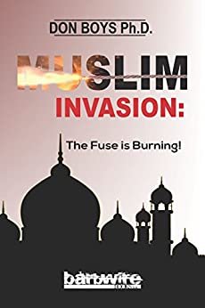 Muslim Invasion: The Fuse is Burning by [Boys, Don]