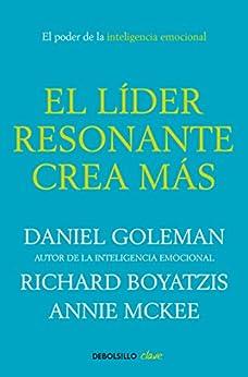 El líder resonante crea más: El poder de la inteligencia emocional (Spanish Edition) by [Goleman, Daniel, Boyatzis, Richard, McKee, Annie]