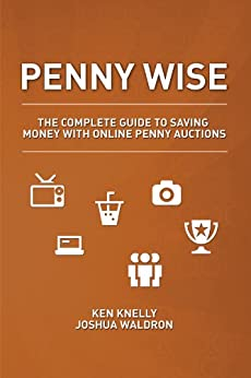 Penny Wise: The Complete Guide to Saving Money with Online Penny Auctions by [Knelly, Ken, Waldron, Joshua]