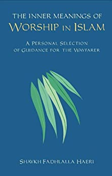 The Inner Meanings of Worship in Islam: A Personal Selection of Guidance for the Wayfarer (English Edition) por [Haeri, Shaykh Fadhlalla]