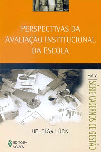 Perspectivas da Avaliação Institucional da Escola (Volume 6)