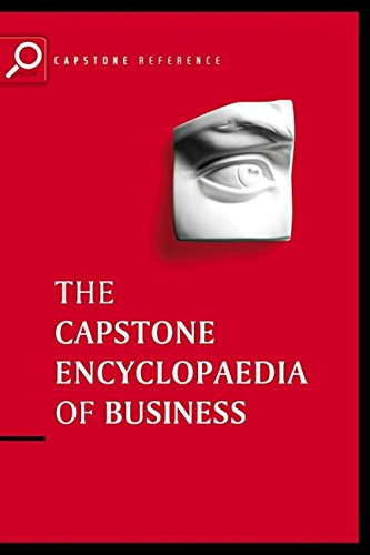 The Capstone Encyclopaedia of Business: The Most Up-To-Date and Accessible Guide to Business Ever (Capstone Reference)