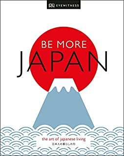 Book Cover: Be More Japan: The Art of Japanese Living