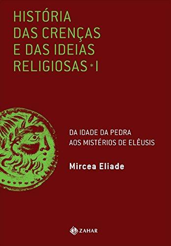 História Das Crenças E Das Ideias Religiosas. Volume 1: Da Idade Da Pedra Aos Mistérios De Elêusis