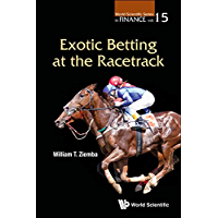 Exotic Betting at the Racetrack (World Scientific Series in Finance Book 15)