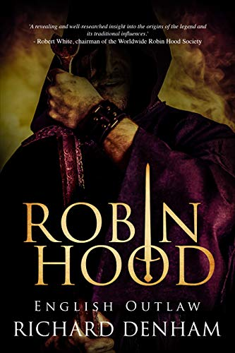 Robin Hood: English Outlaw (the origins of the legend and the search for a historical Robin Hood) by [Denham, Richard]
