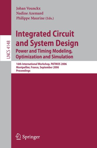 Integrated Circuit and System Design. Power and Timing Modeling, Optimization and Simulation: 16th International Workshop, PATMOS 2006, Montpellier, ... (Lecture Notes in Computer Science) by Johan Vounckx Nadine Azemard Philippe Maurine