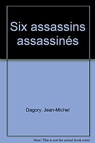 Six assassins assassinés par Jean-Michel Dagory