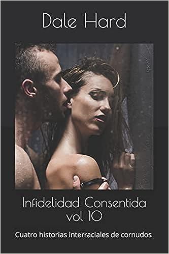 Infidelidad Consentida vol 10: Cuatro historias interraciales de cornudos de Dale Hard