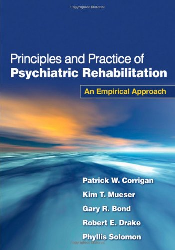 Principles and Practice of Psychiatric Rehabilitation, First Edition: An Empirical Approach