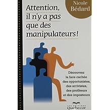 Attention, il n'y a pas que des manipulateurs!: Découvrez la face cachée des opportunistes, des arrivistes, des profiteurs et des imposteurs