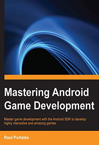 Mastering Android Game Development: Master game development with the Android SDK to develop highly interactive and amazing games