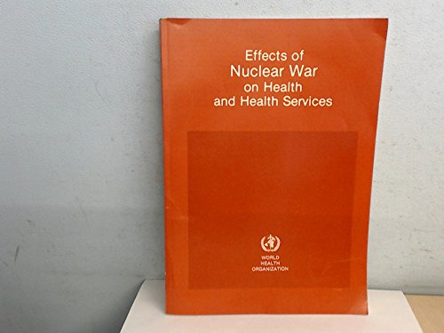 Effects of nuclear war on health and health services: Report of the International Committee of Experts in Medical Sciences and Public Health to implement resolution WHA34.38