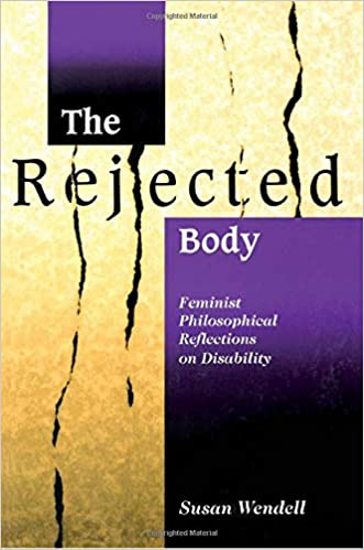 The rejected body : feminist philosophical reflections on disability / Susan Wendell