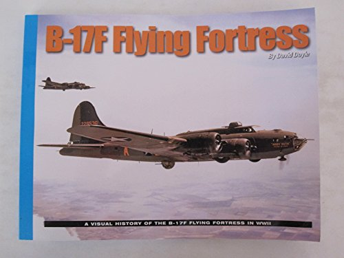 B-17F Flying Fortress A Visual History of the B-17F Flying Fortress in WWII