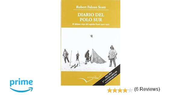 Diario del Polo Sur.: El último viaje del capitán Scott 1910-1912 ...