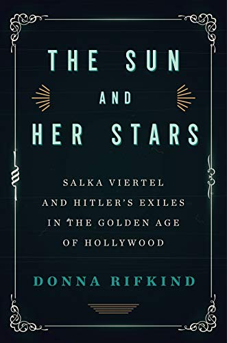 Image of The Sun and Her Stars: Salka Viertel and Hitler's Exiles in the Golden Age of Hollywood