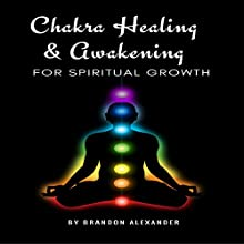 Chakra Healing and Awakening for Spiritual Growth Audiobook by Brandon Alexander Narrated by Michael Hatak