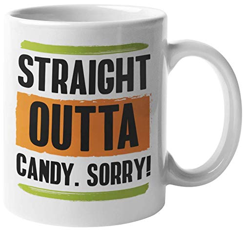 Straight Outta Candy, Sorry! Funny Halloween Coffee & Tea Gift Mug For Teen, Student, Schoolboy, Schoolgirl, Young Lady, Boyfriend, Girlfriend, Friend, Women And Men (11oz) -