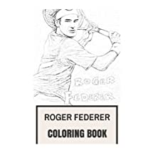 Roger Federer Coloring Book: Best Tennis Player in World, Multiple Wimbledon and Gram Sland Winner, Inspiration and Motivation Inspired Adult Coloring Book