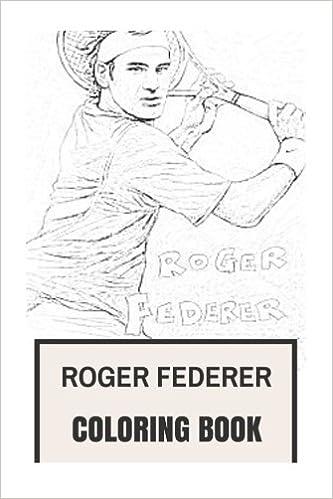 Amazon Roger Federer Coloring Book Best Tennis Player In World Multiple Wimbledon And Gram Sland Winner Inspiration Motivation Inspired Adult