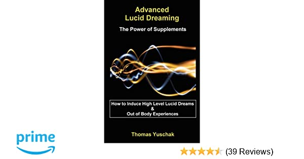 Advanced Lucid Dreaming: The Power of Supplements: Thomas Yuschak