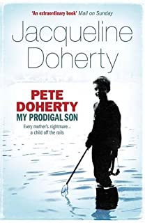 Pete Doherty: My Prodigal Son: My Prodigal Son - A Child in Trouble, a Family Ripped Apart, the…