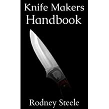 Knife Makers Handbook - Guide to Knife Crafting and Sharpening (Knife Sharpening, Knife Making, Bladesmith, Blacksmithing)