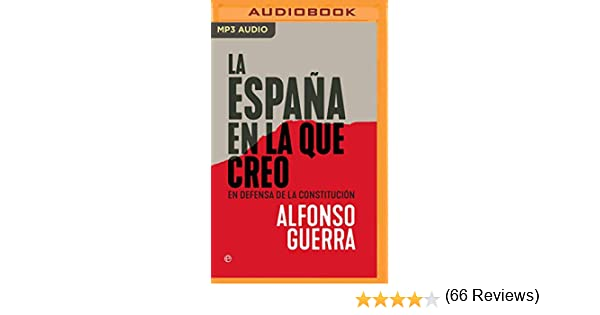 La España En La Que Creo Narración En Castellano : En Defensa de la Constitución: Amazon.es: Guerra, Alfonso, Pi, Atilano: Libros