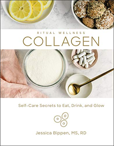 Collagen: Self-Care Secrets to Eat, Drink, and Glow (Ritual Wellness)