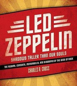 Charles R. Cross: Led Zeppelin : Shadows Taller Than Our Souls (Hardcover - Commem. Ed.); 2009 Edition