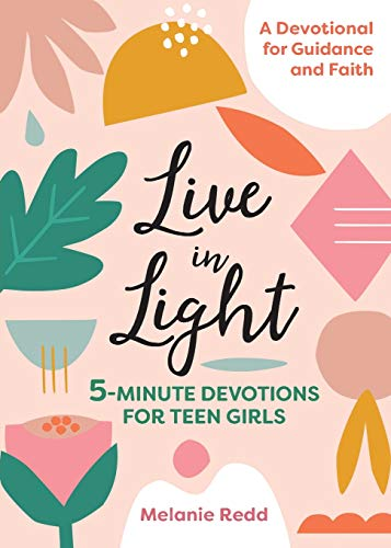 Live in Light: 5-Minute Devotions for Teen Girls