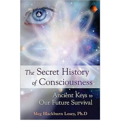 [ THE SECRET HISTORY OF CONSCIOUSNESS: ANCIENT KEYS TO OUR FUTURE SURVIVAL [ THE SECRET HISTORY OF CONSCIOUSNESS: ANCIENT KEYS TO OUR FUTURE SURVIVAL ] BY LOSEY, MEG BLACKBURN ( AUTHOR )SEP-01-2010 PAPERBACK Paperback ] Losey, Meg Blackburn ( AUTHOR ) Sep - 01 - 2010 [ Paperback ] PDF